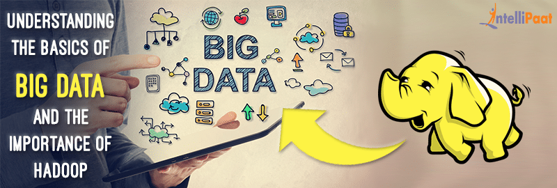 Understanding the Basics of Big Data and the Importance of Hadoop