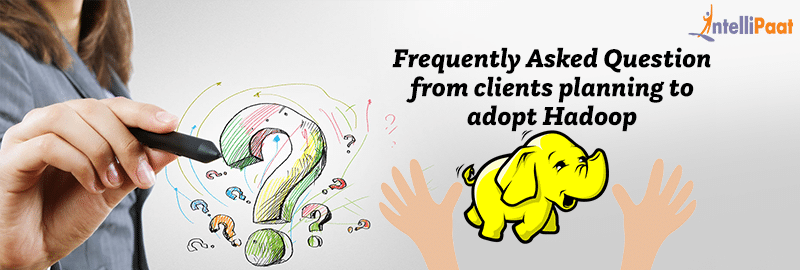 Frequently Asked Question from clients planning to adopt Hadoop