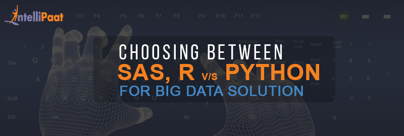 Choosing between SAS, R and Python for Big Data Solution