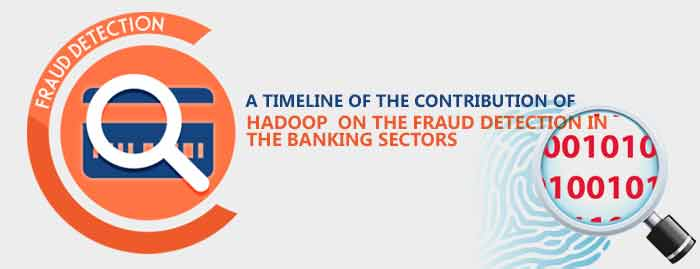 A Timeline of the Contribution of HADOOP on the Fraud Detection in the Banking Sectors