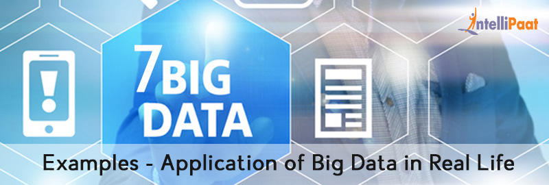 7 Big Data Examples – Application of Big Data in Real Life