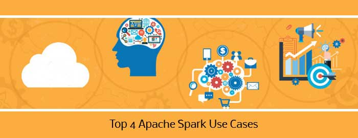 Top 4 Apache Spark Use Cases