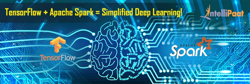 How TensorFlow and Apache Spark Simplify Deep Learning?