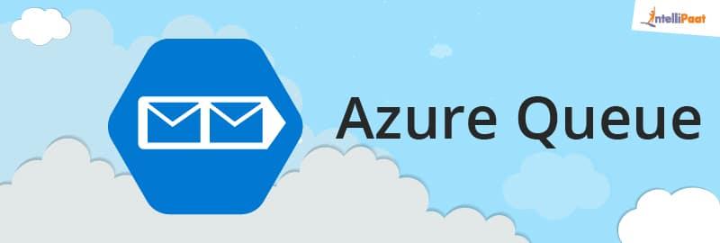 Azure Queue-Azure Storage-Intellipaat