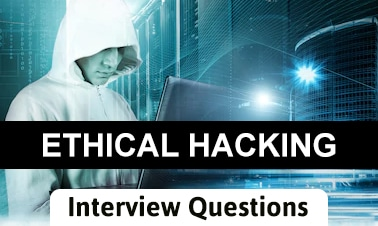 Ethical Hacking Cyber Security Interview Questions